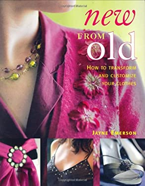 New from Old: How to Transform and Customize Your Clothes 9781554072040
