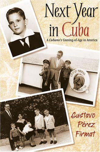 Next Year in Cuba: A Cubano's Coming-Of-Age in America 9781558854611