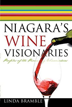 Niagara's Wine Visionaries: Profiles of the Pioneering Winemakers 9781552774298