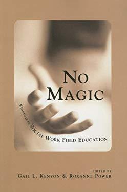 No Magic: Readings in Social Work Field Education 9781551301655