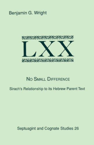No Small Difference: Sirach's Relationship to Its Hebrew Parent Text 9781555403751