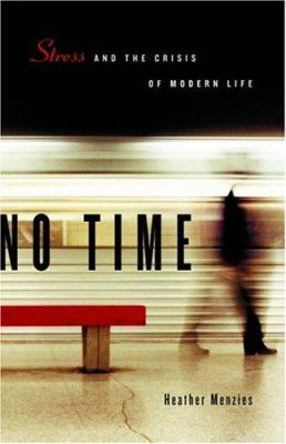 No Time: Stress and the Crisis of Modern Life 9781553650454