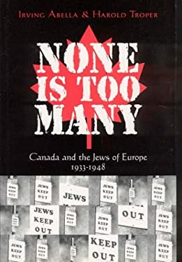 None Is Too Many: Canada and the Jews of Europe 1933-1948 9781552632895