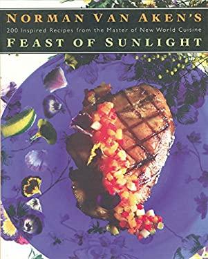 Norman Van Aken's Feast of Sunlight 9781558321366