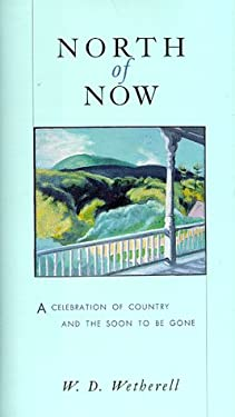 North of Now: A Celebration of Country and the Soon to Be Gone 9781558216518