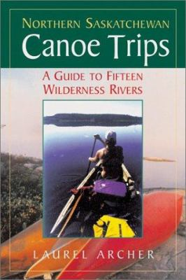 Northern Saskatchewan Canoe Trips: A Guide to 15 Wilderness Rivers 9781550463699