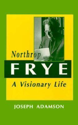 Northrop Frye: A Visionary Life 9781550221848