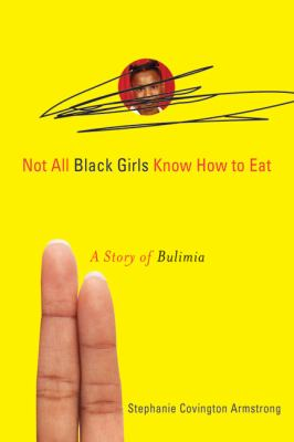 Not All Black Girls Know How to Eat: A Story of Bulimia 9781556527869