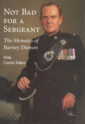 Not Bad for a Sergeant: The Memoirs of Barney Danson 9781550024371
