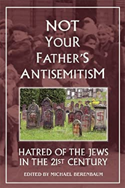 Not Your Father's Antisemitism: Hatred of the Jews in the Twenty-First Century 9781557788740