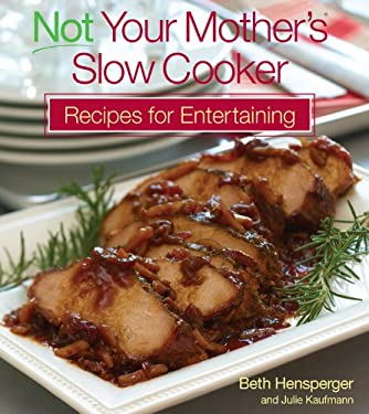 Not Your Mother's Slow Cooker Recipes for Entertaining 9781558323117