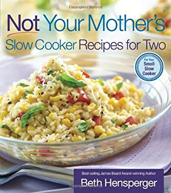 Not Your Mother's Slow Cooker Recipes for Two: For the Small Slow Cooker 9781558323414