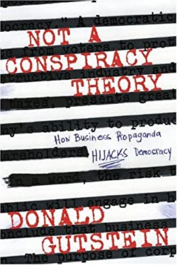 Not a Conspiracy Theory: How Business Propaganda Hijacks Democracy 9781554701919