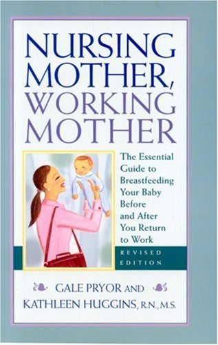 Nursing Mother, Working Mother: The Essential Guide to Breastfeeding Your Baby Before and After You Return to Work 9781558323315