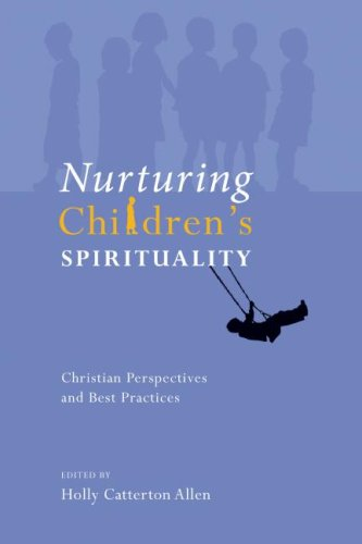 Nurturing Children's Spirituality: Christian Perspectives and Best Practices 9781556355585