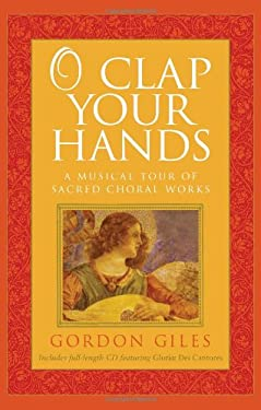 O Clap Your Hands: A Musical Tour of Sacred Choral Works [With CD] 9781557255679
