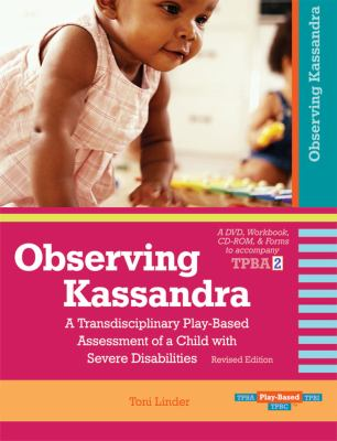 Observing Kassandra: A Transdisciplinary Play-Based Assessment of a Child with Severe Disabilities [With CDROM and Forms and Workbook] 9781557669698