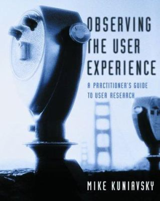 Observing the User Experience: A Practitioner's Guide to User Research 9781558609235