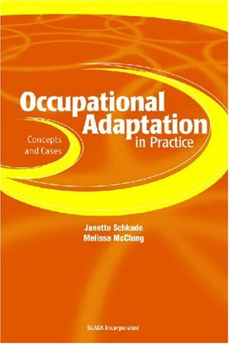 Occupational Adaptation in Practice: Concepts and Cases 9781556425530