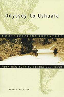 Odyssey to Ushuaia: A Motorcycling Adventure from New York to Tierra del Fuego 9781556524400