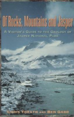 Of Rocks, Mountains and Jasper: A Visitor's Guide to the Geology of Jasper National Park 9781550022315