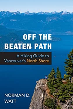 Off the Beaten Path: A Hiking Guide to Vancouver's North Shore 9781550174793