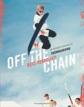 Off the Chain: An Insider's History of Snowboarding 6850291
