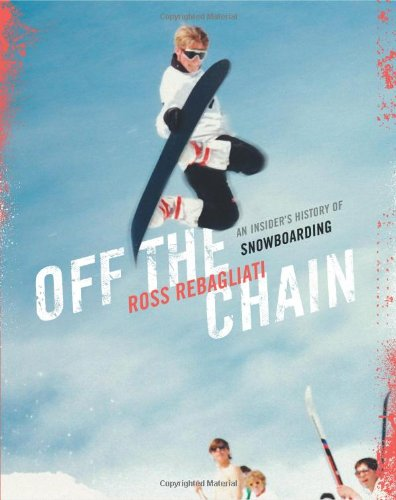 Off the Chain: An Insider's History of Snowboarding 9781553654872