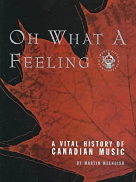 Oh What a Feeling: A Vital History of Canadian Music 9781550821642