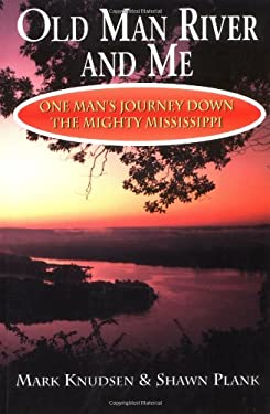 Old Man River and Me: One Man's Journey Down the Mighty Mississippi 9781558537385