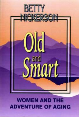 Old and Smart: Women and the Adventure of Aging 9781550171204