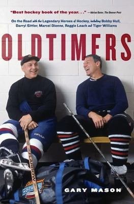 Oldtimers: On the Road with the Legendary Heroes of Hockey, Including Bobby Hull, Darryl Sittler, Marcel Dionne, Reggie Leach and 9781550548907