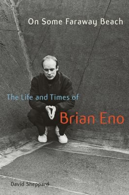 On Some Faraway Beach: The Life and Times of Brian Eno 9781556529429