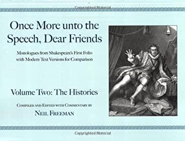 Once More Unto the Speech, Dear Friends: Volume II: The Histories 9781557836557