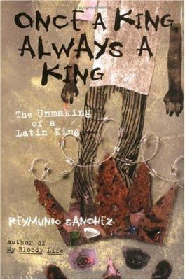 Once a King, Always a King: The Unmaking of a Latin King 9781556525537
