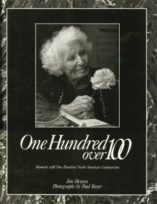 One Hundred Over 100: Moments with One Hundred North American Centenarians 9781555910587