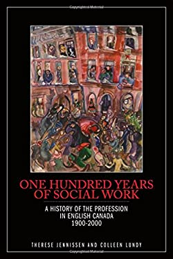 One Hundred Years of Social Work: A History of the Profession in English Canada, 1900-2000 9781554581863