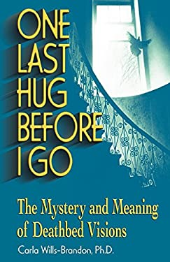One Last Hug Before I Go: The Mystery and Meaning of Deathbed Visions 9781558747791