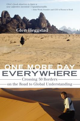 One More Day Everywhere: Crossing 50 Borders on the Road to Global Understanding 9781550228823