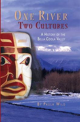 One River, Two Cultures: A History of the Bella Coola Valley 9781550173543