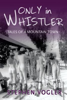Only in Whistler: Tales of a Mountain Town 9781550175042