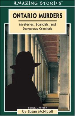 Ontario Murders: Mysteries, Scandals, and Dangerous Crinimals 9781551539515