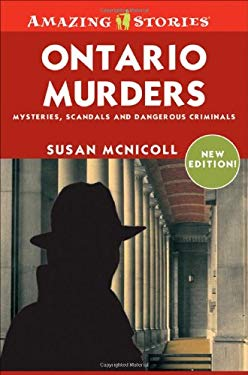 Ontario Murders: Mysteries, Scandals, and Dangerous Crinimals 9781552774175