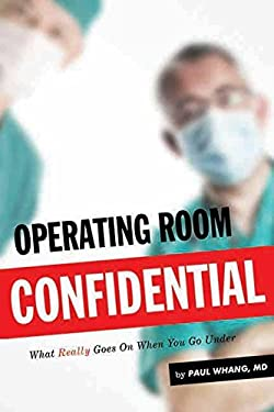 Operating Room Confidential: What Really Goes on When You Go Under 9781550229189