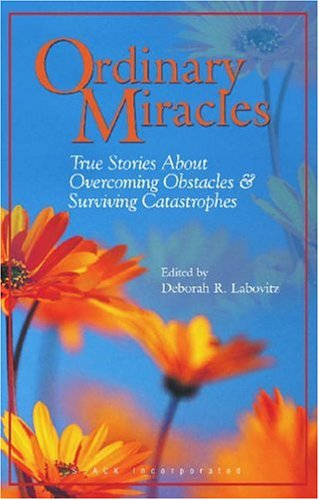 Ordinary Miracles: True Stories about Overcoming Obstacles & Surviving Catastrophes 9781556425714