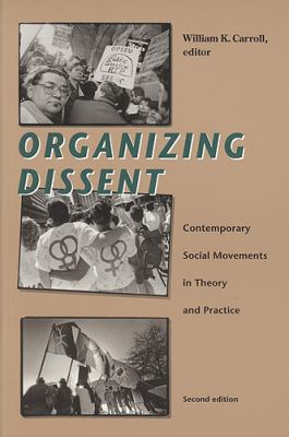 Organizing Dissent: Contemporary Social Movements in Theory and Practice: Studies in the Politics of Counter-Hegemony 9781551930022
