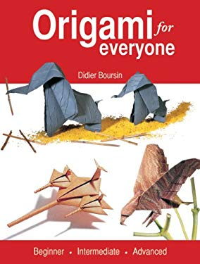 Origami for Everyone: Beginner - Intermediate - Advanced 9781554079582
