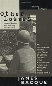Other Losses: An Investigation Into the Mass Deaths of German Prisoners at the Hands of the French and Americans After World War I 6839235