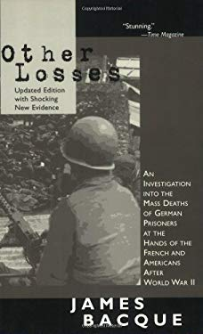 Other Losses: An Investigation Into the Mass Deaths of German Prisoners at the Hands of the French and Americans After World War II 9781551681917