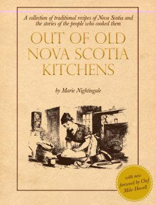 Out of Old Nova Scotia Kitchens: A Collection of Traditional Nova Scotia Recipes and the Stories of the People Who Cooked Them 9781551097893